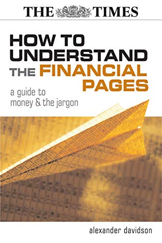 How to Understand the Financial Pages: A Guide to Money and the Jargon: Davidson, Alexander