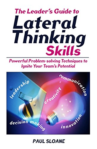 9780749440022: The Leader's Guide to Lateral Thinking Skills: Powerful Problem-Solving Techniques to Ignite Your Team's Potential