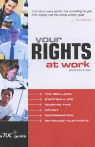 9780749441135: Your Rights at Work: Everything you need to know about starting a job, time off, pay, problems at work and much more!: A TUC Guide