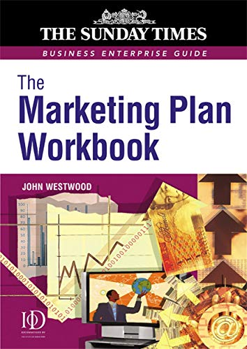 The Marketing Plan Workbook (Sunday Times Business Enterprise Guide) (074944178X) by John Westwood