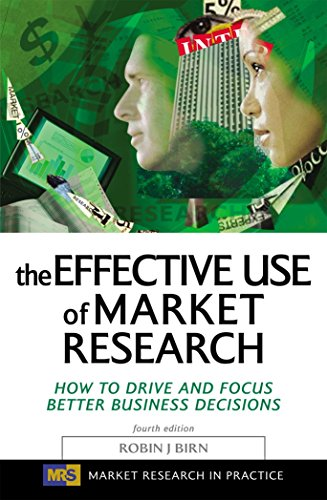 The Effective Use of Market Research: How to Drive and Focus Better Business Decisions: Robin J. ...