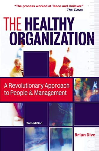 9780749442521: The Healthy Organization: A Revolutionary Approach to People and Management