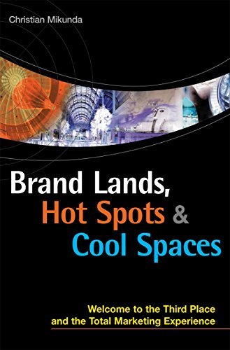 9780749442569: Brand Lands, Hot Spots and Cool Spaces: Welcome to the Third Place and the Total Marketing Experience