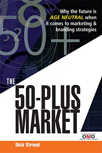 The 50-Plus Market: Why the Future is: Stroud, Dick