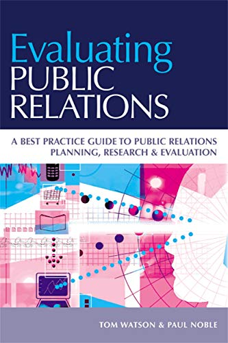 9780749443061: Evaluating Public Relations: A Best Practice Guide to Public Relations Planning, Research & Evaluation: A Best Practice Guide to Public Relations Planning, Research and Evaluation