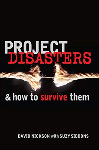 Project Disasters and How to Survive Them: Nickson, David, Siddons, Suzy