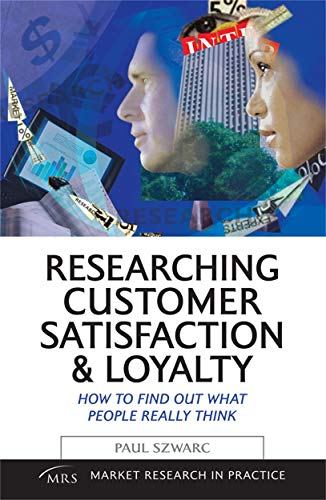 9780749443368: Researching Customer Satisfaction & Loyalty: How to Find Out What People Really Think (Market Research in Practice)