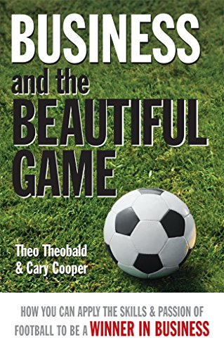 9780749443542: Business and the Beautiful Game: How You Can Apply the Skills and Passion of Football to be a Winner in Business