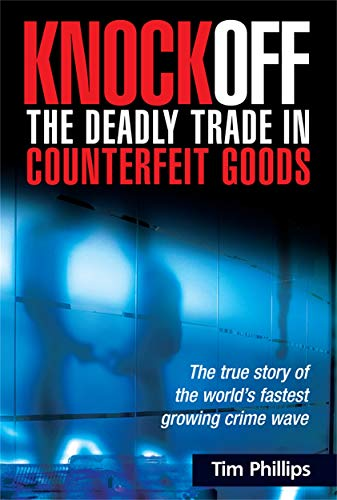 9780749443795: Knockoff: the Deadly Trade in Counterfeit Goods: The True Story of the World's Fastest Growing Crime Wave