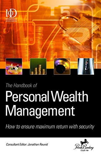 The Handbook of Personal Wealth Management: How to Ensure Maximum Return and Security: Reuvid, ...