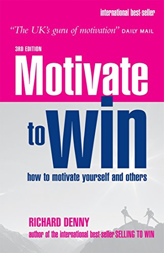 9780749444372: Motivate to Win: How to Motivate Yourself and Others