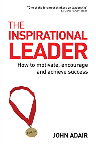9780749444563: The Inspirational Leader: How to Motivate, Encourage and Achieve Success