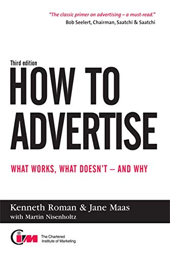How to Advertise: What Works, What Doesn't,: Ken Roman; Jane