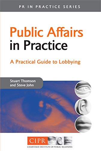 9780749444723: Public Affairs in Practice: A Practical Guide to Lobbying (PR In Practice)