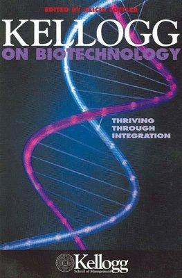 9780749445287: Kellogg on Biotechnology: Thriving Through Integration