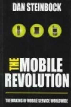 The Mobile Revolution: The making of mobile service worldwide: Dan Steinbock
