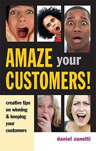9780749445577: Amaze Your Customers!: Creative Tips on Winning & Keeping Your Customers
