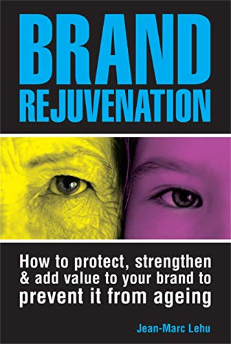 9780749445669: Brand Rejuvenation: How to Protect, Strengthen & Add Value to Your Brand to Prevent It from Ageing