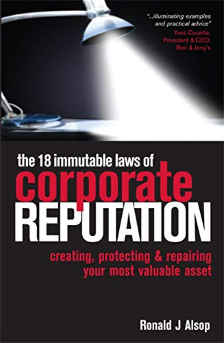 9780749445713: The 18 Immutable Laws of Corporate Reputation: Creating, Protecting & Repairing Your Most Valuable Asset