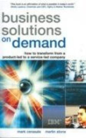 Business Solutions on Demand: how to transform from a product-led to a service-led company: Mark ...