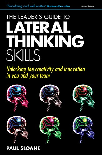 9780749447977: The Leader's Guide to Lateral Thinking Skills: Unlocking the Creativity & Innovation in You and Your Team: Unlocking the Creativity and Innovation in You and Your Team