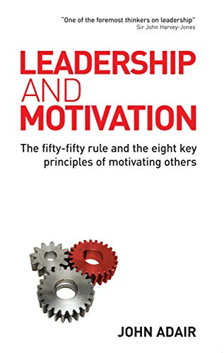 Leadership and Motivation: The Fifty-Fifty Rule and: Adair, John