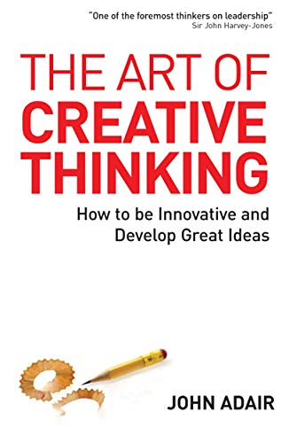 9780749447991: The Art of Creative Thinking: How to Be Innovative and Develop Great Ideas