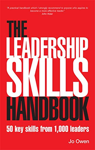 The Leadership Skills Handbook: 50 Key Skills from 1,000 Leaders (074944827X) by Jo Owen