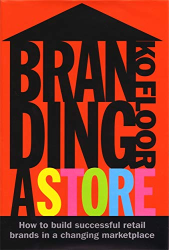 9780749448325: Branding a Store: How to Build Successful Retail Brands in a Changing Marketplace