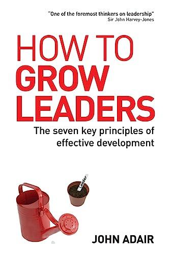 How to Grow Leaders: The Seven Key: Adair, John