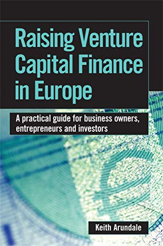 9780749448493: Raising Venture Capital Finance in Europe: A Practical Guide for Business Owners, Entrepreneurs and Investors