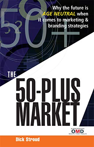 9780749449391: The 50-Plus Market: Why the Future Is Age-Neutral When It Comes to Marketing and Branding Strategies