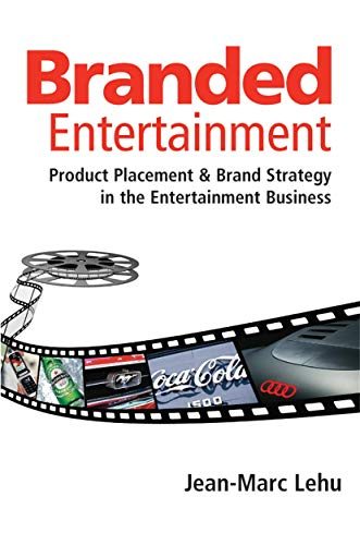 Branded Entertainment : Product Placement and Brand: Jean-Marc Lehu