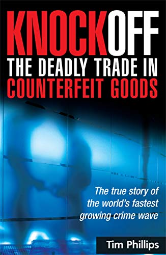 9780749449414: Knockoff: The Deadly Trade in Counterfeit Goods: The True Story of the World's Fastest Growing Crime Wave