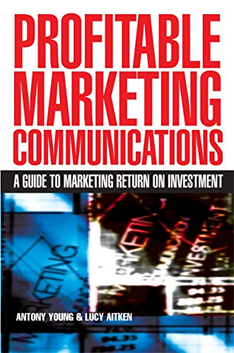 9780749449421: Profitable Marketing Communications: A Guide to Marketing Return on Investment
