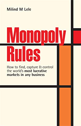 9780749449650: Monopoly Rules: How to Find Capture and Control the World's Most Lucrative Markets in Any Business