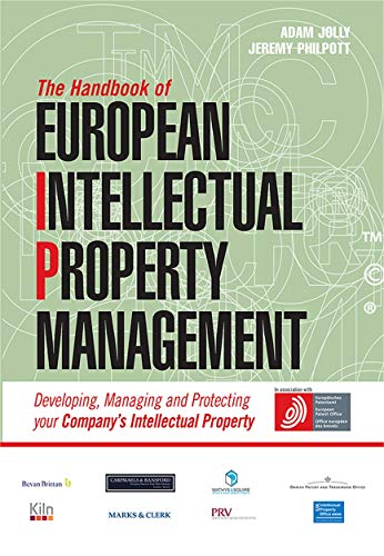 9780749449889: The Handbook of European Intellectual Property Management: Developing, Managing and Protecting Your Company's Intellectual Property