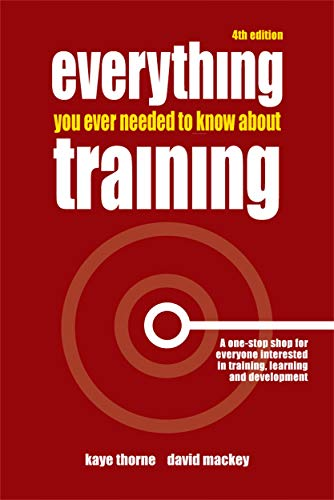 Everything You Ever Needed to Know About Training: Thorne, Kaye; Mackey, David