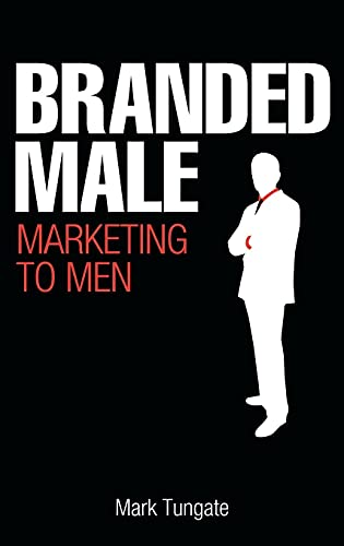 9780749450113: Branded Male: Marketing to Men
