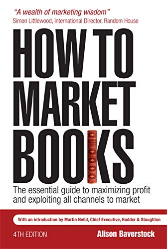 9780749450205: How to Market Books: The Essential Guide to Maximizing Profit and Exploiting All Channels to Market 4th edition