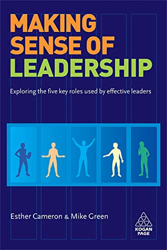 Making Sense of Leadership: Exploring the Five Key Roles Used by Effective Leaders: Cameron, Esther...