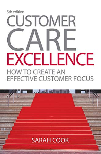 9780749450663: Customer Care Excellence: How to Create an Effective Customer Focus (Customer Care Excellence: How to Create an Effective Customer Care)