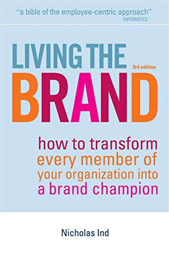 9780749450830: Living the Brand: How to Transform Every Member of Your Organization Into a Brand Champion