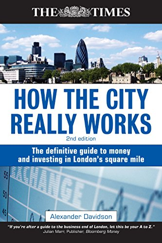 9780749450847: How the City Really Works: The Definitive Guide to Money and Investing in London's Square Mile (Times (Kogan Page))