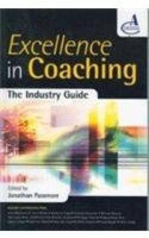 Excellence In Coaching: the Industry Guide: Jonathan Passmore (Ed.)