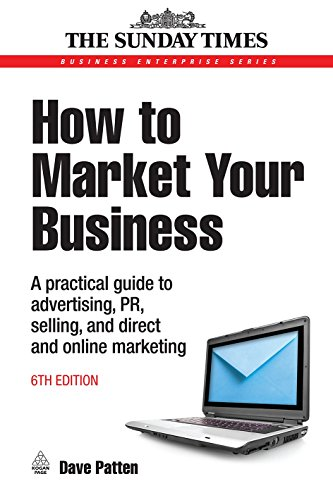 9780749451455: How to Market Your Business: A Practical Guide to Advertising, PR, Selling, Direct and Online Marketing 6th edition (Business Enterprise)