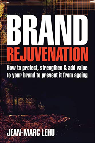 9780749451462: Brand Rejuvenation: How to Protect, Strengthen and Add Value to Your Brand to Prevent it from Ageing