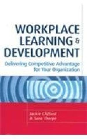 Workplace Learning & Development: Delivering Competitive Advantage for your organisation: ...