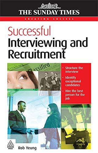 Successful Interviewing and Recruitment (Creating Success): Yeung, Rob