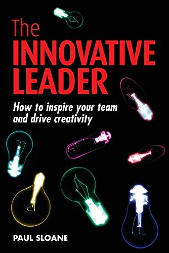 9780749451721: [(The Innovative Leader: How to Inspire Your Team and Drive Creativity )] [Author: Paul Sloane] [Jul-2007]